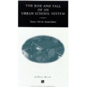 Rise and Fall of an Urban School System by Jeffrey Mirel