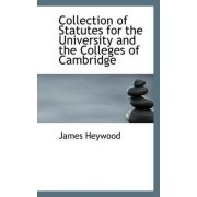 Collection of Statutes for the University and the Colleges of Cambridge by James Heywood