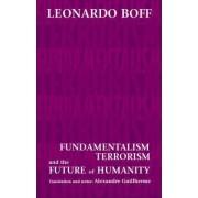 Fundamentalism, Terrorism and the Future of Humanity by Leonardo Boff