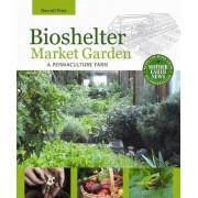 Bioshelter Market Garden by Darrell Frey