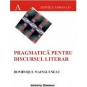 Pragmatica pentru discursul literar - Dominique Maingueneau