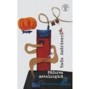 Padurea metalurgica - Radu Andriescu + CD