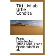 Titi Livi AB Urbe Condita by Franz Luterbacher