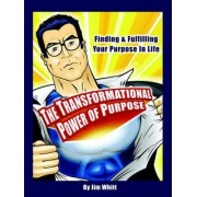 The Transformational Power of Purpose by Jim F Whitt