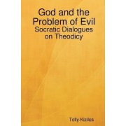 God and the Problem of Evil by Tolly Kizilos