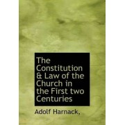 The Constitution & Law of the Church in the First Two Centuries by Adolf Harnack