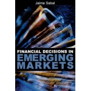 Financial Decisions in Emerging Markets by Jaime Sabal