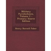 Military Pyrotechnics, Volume 2 - Primary Source Edition by Henry Burnell Faber