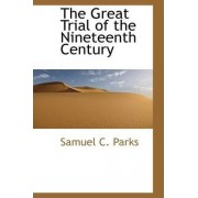 The Great Trial of the Nineteenth Century by Samuel C Parks