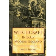 Witchcraft in Early Modern England by J. A. Sharpe