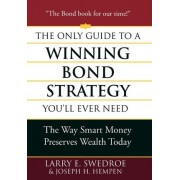 The Only Guide to a Winning Bond Strategy You'll Ever Need by Larry E Swedroe