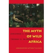 The Myth of Wild Africa by Jonathan S. Adams