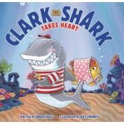 Clark the Shark Takes Heart by Bruce Hale