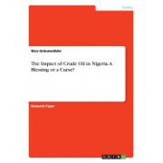 The Impact of Crude Oil in Nigeria. a Blessing or a Curse?