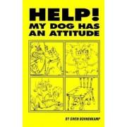 Help! My Dog Has an Attitude by Gwen Bohnenkamp