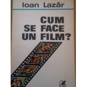 Cum Se Face Un Film? - Ioan Lazar