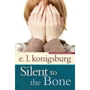 Silent to the Bone by E. L. Konigsburg