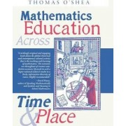 Mathematics Education Across Time and Place by Thomas O'Shea