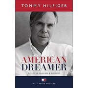 Tommy Hilfiger American Dreamer: My Life in Fashion and Business