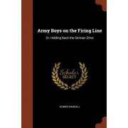 Army Boys on the Firing Line: Or, Holding Back the German Drive