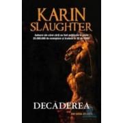 Decaderea - Karin Slaughter