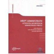 Drept administrativ. Activitatea autoritatilor administratiei ublice - Lucian Chiriac