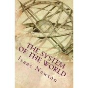 The System of the World by Sir Isaac Newton