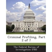 Criminal Profiling, Part 2 of 7 by The Federal Bureau of Investigation (Fbi