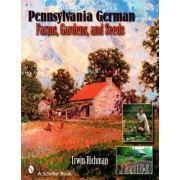 Pennsylvania German Farms, Gardens, and Seeds by Irwin Richman
