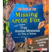 The Case of the Missing Arctic Fox and Other True Animal Mysteries for You to Solve by Heather L Montgomery