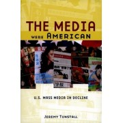 The Media Were American by Jeremy Tunstall
