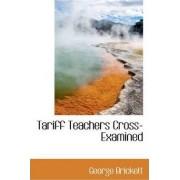 Tariff Teachers Cross-Examined by George Brickett