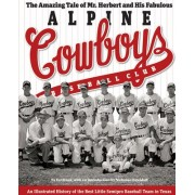 The Amazing Tale of Mr. Herbert and His Fabulous Alpine Cowboys Baseball Club by D. J. Stout