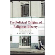 The Political Origins of Religious Liberty by Anthony Gill