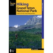 Falcon Guide: Hiking Grand Teton National Park: A Guide to the Park's Greatest Hiking Adventures