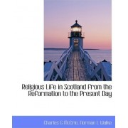 Religious Life in Scotland from the Reformation to the Present Day by Charles G McCrie