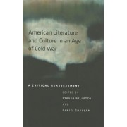 American Literature and Culture in an Age of Cold War by Steven Belletto