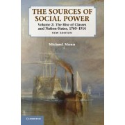 The Sources of Social Power: Volume 2, The Rise of Classes and Nation-States, 1760-1914 by Michael Mann