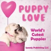 Puppy Love - World's Cutest Puppies by Speedy Publishing LLC