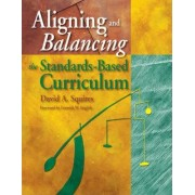 Aligning and Balancing the Standards-Based Curriculum by David A. Squires