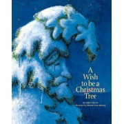A Wish to Be a Christmas Tree by Colleen Monroe