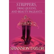 Strippers, Drag Queens, and Beauty Pageants by Shannon Taylor