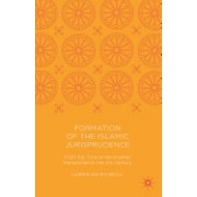 Formation of the Islamic Jurisprudence: From the Time of the Prophet Muhammad to the 4th Century