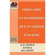 Edificando Un Matrimonio Que En Verdad Funcione / Building a Marriage That Really Works by Kay Arthur