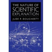 The Nature of Scientific Explanation by Jude P. Dougherty