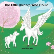 The Little Unicorn Who Could by Jerri Kay Lincoln