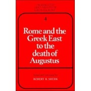 Rome and the Greek East to the Death of Augustus by Robert K. Sherk