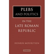 Plebs and Politics in the Late Roman Republic by Henrik Mouritsen