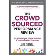 The Crowdsourced Performance Review: How to Use the Power of Social Recognition to Transform Employee Performance by Eric Mosley