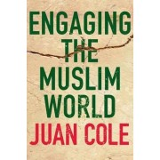 Engaging the Muslim World by Juan R.I. Cole